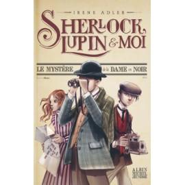 Sherlock lupin et moi 1/ mystere de la dame en noir